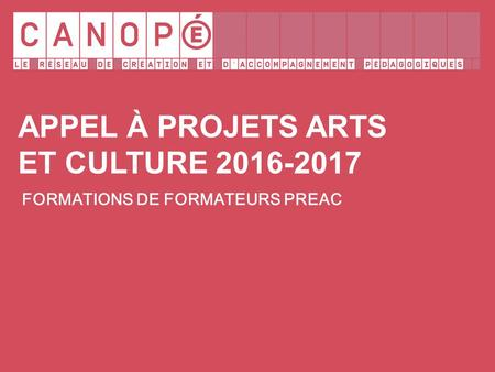 APPEL À PROJETS ARTS ET CULTURE 2016-2017 FORMATIONS DE FORMATEURS PREAC.