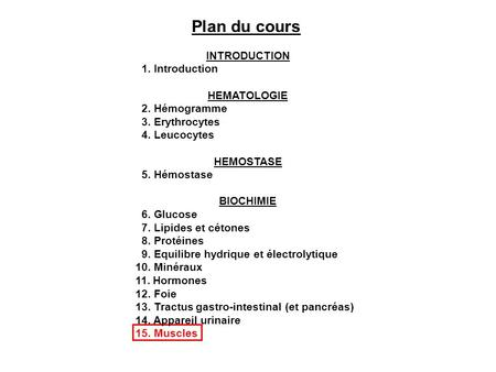 Plan du cours INTRODUCTION 1. Introduction HEMATOLOGIE 2. Hémogramme 3. Erythrocytes 4. Leucocytes HEMOSTASE 5. Hémostase BIOCHIMIE 6. Glucose 7. Lipides.