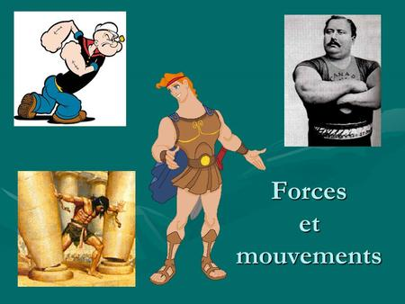 Forces et mouvements. Le mouvement et les forces Le mouvementLe mouvement La modification du mouvementLa modification du mouvement Les types de forcesLes.
