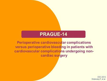 PRAGUE-14 Perioperative cardiovascular complications versus perioperative bleeding in patients with cardiovascular complications undergoing non- cardiac.