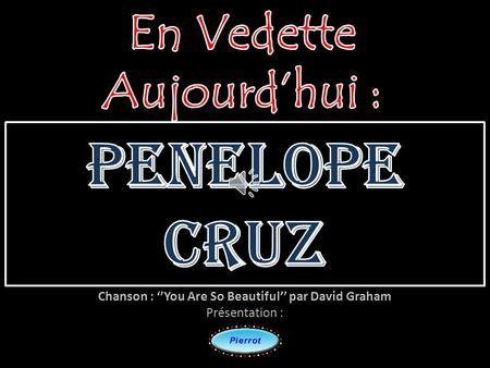 Chanson : ''You Are So Beautiful'' par David Graham Présentation :