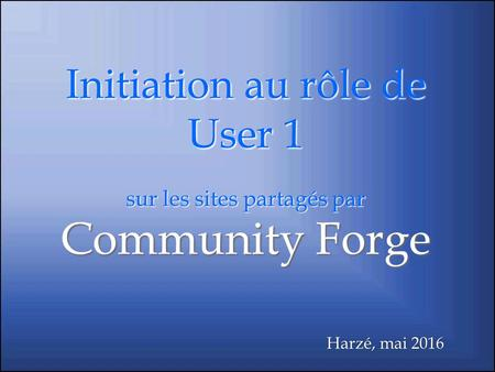 Initiation au rôle de User 1 sur les sites partagés par Community Forge Harzé, mai 2016.