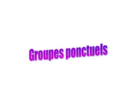 Groupes ponctuels.