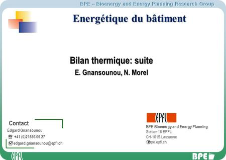BPE – Bioenergy and Energy Planning Research Group BPE 0 - Contact Edgard Gnansounou +41 (0)21693 06 27 BPE Bioenergy and Energy.
