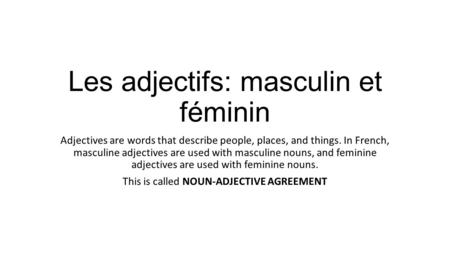 Les adjectifs: masculin et féminin Adjectives are words that describe people, places, and things. In French, masculine adjectives are used with masculine.