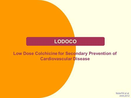 LODOCO Low Dose Colchicine for Secondary Prevention of Cardiovascular Disease Nidorf M et al. AHA 2012.