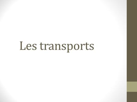 Les transports. At your table, make a list of transport you know in FRENCH!