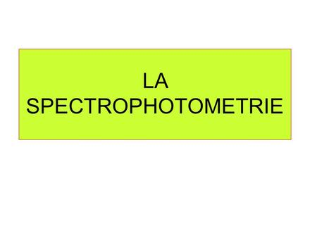 LA SPECTROPHOTOMETRIE. SPECTRE DES ONDES ÉLECTROMAGNÉTIQUES 800 nm 400 nm Lumière VISIBLE Infra rouge Ultra violet Rayons X Rayons Gamma Rayonnement radio.