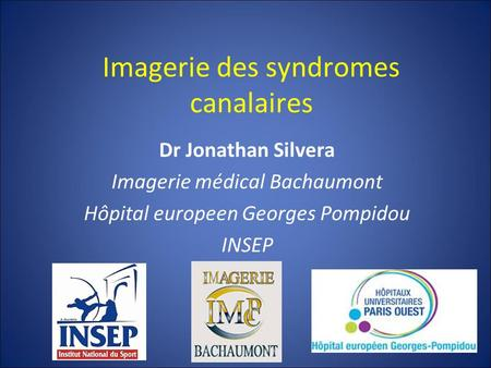 Imagerie des syndromes canalaires Dr Jonathan Silvera Imagerie médical Bachaumont Hôpital europeen Georges Pompidou INSEP.