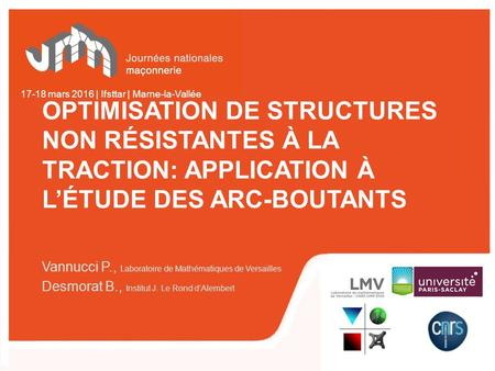 17-18 mars 2016 | Ifsttar | Marne-la-Vallée OPTIMISATION DE STRUCTURES NON RÉSISTANTES À LA TRACTION: APPLICATION À L'ÉTUDE DES ARC-BOUTANTS Vannucci.