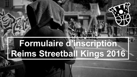 Formulaire d'inscription Reims Streetball Kings 2016.