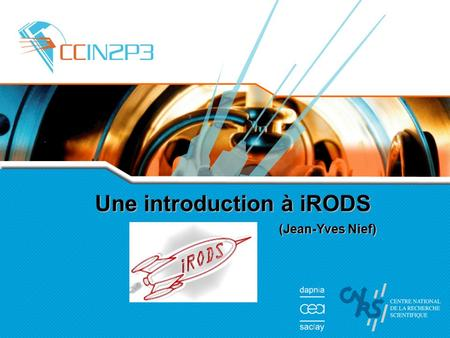 Une introduction à iRODS (Jean-Yves Nief). Introduction à iRODS - JI 08 - Obernai2 Introduction à iRODS Collaborations scientifiques internationales: