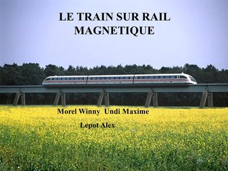 LE TRAIN SUR RAIL MAGNETIQUE Morel Winny Undi Maxime Lepot Alex.