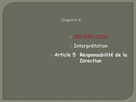  ISO 9001:2000  Interprétation  Article 5 Responsabilité de la Direction.