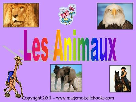 Copyright 2011 – www.mademoisellebooks.com. Instructions for teaching new vocabulary: 1. Fill in the Animals Vocabulary: Students write the French word.