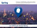 Les métiers par division Spring. Spring Commercial & Marketing : Région Centre Isabelle Moreira COMMERCE VENTE Commercial Chef de secteur Technico commercial.