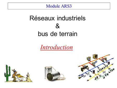 Réseaux industriels & bus de terrain Module ARS3 Introduction.