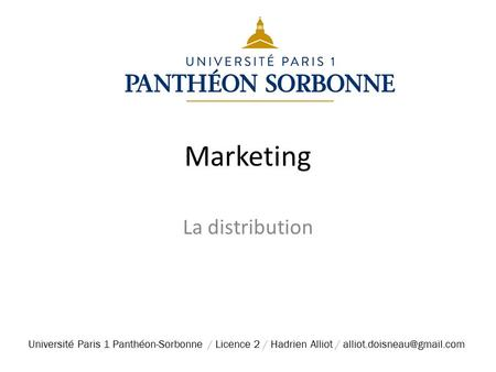 Marketing La distribution Université Paris 1 Panthéon-Sorbonne / Licence 2 / Hadrien Alliot /