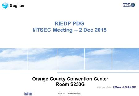 RIEDP PDG I/ITSEC Meeting – 2 Dec 2015 Orange County Convention Center Room S230G Référence – Date : E2Cxxxx du 10-03-2013 RIEDP-PDG - I/ITSEC Meeting.