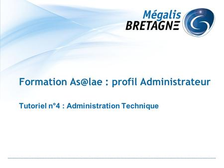 Tutoriel n°4 : Administration Technique Formation : profil Administrateur.