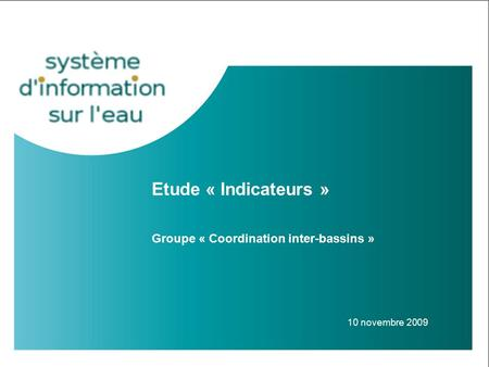 Etude « Indicateurs » Groupe « Coordination inter-bassins » 10 novembre 2009.