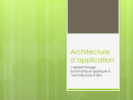 Architecture d'application L'apprentissage automatique appliqué à l'architecture 3-tiers.