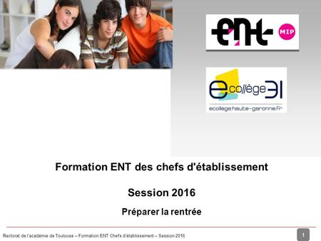 Rectorat de l'académie de Toulouse – Formation ENT Chefs d'établissement – Session 2016 1 Introduction Formation ENT des chefs d'établissement Session.