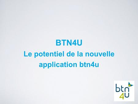 BTN4U Le potentiel de la nouvelle application btn4u.