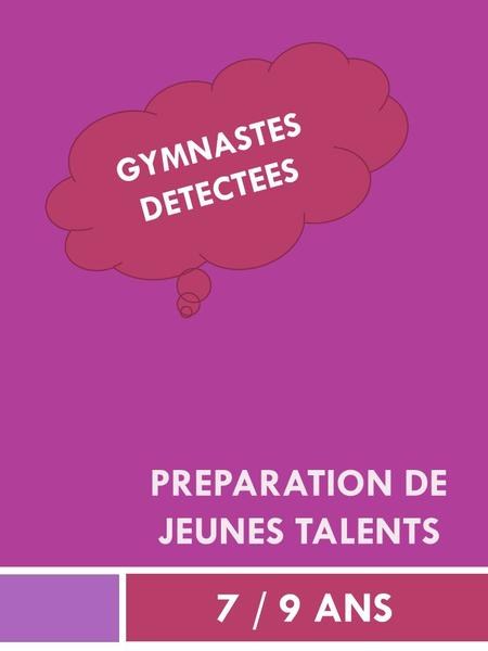 PREPARATION DE JEUNES TALENTS 7 / 9 ANS GYMNASTES DETECTEES.