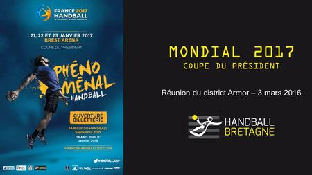MONDIAL 2017 COUPE DU PRÉSIDENT Réunion du district Armor – 3 mars 2016.