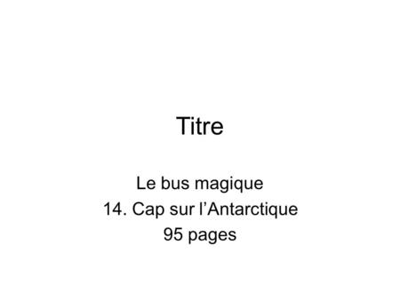 Titre Le bus magique 14. Cap sur l'Antarctique 95 pages.