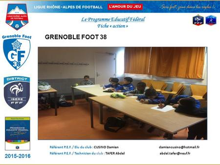 2015-2016 DISTRICT LOGO CLUB Le Programme Educatif Fédéral Fiche « action » PHOTO DE L'ACTION GRENOBLE FOOT 38 __________________________________ Référent.