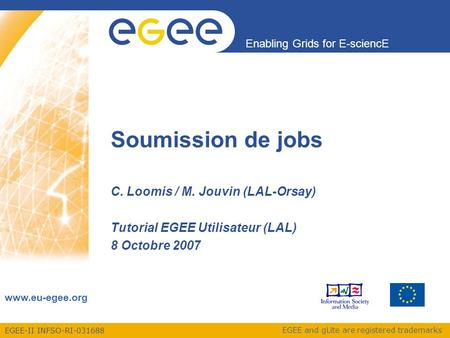 EGEE-II INFSO-RI-031688 Enabling Grids for E-sciencE www.eu-egee.org EGEE and gLite are registered trademarks Soumission de jobs C. Loomis / M. Jouvin.