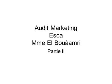 Audit Marketing Esca Mme El Bouâamri Partie II. L 'analyse des parts de marché La part de marché est un indicateur –De performance –De l 'avantage concurrentiel: