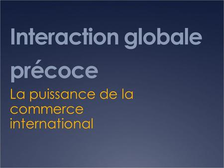 Interaction globale précoce La puissance de la commerce international.