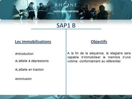 Les immobilisationsObjectifs  Introduction Introduction  L'attelle à dépressions L'attelle à dépressions  L'attelle en traction L'attelle en traction.