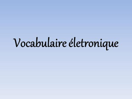 Vocabulaire életronique. A dog Un chien A cat Un chat.