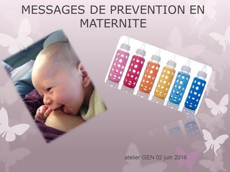 MESSAGES DE PREVENTION EN MATERNITE atelier GEN 02 juin 2016.