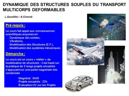 DYNAMIQUE DES STRUCTURES SOUPLES DU TRANSPORT MULTICORPS DEFORMABLES L.Gaudiller – S.Chesné Pré requis : Le cours fait appel aux connaissances scientifiques.