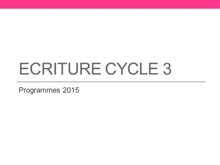 Ecriture Cycle 3 Programmes 2015