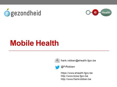 @FrRobben https://www.ehealth.fgov.be   Mobile Health.