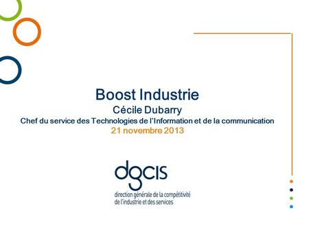 Boost Industrie Cécile Dubarry Chef du service des Technologies de l'Information et de la communication 21 novembre 2013.