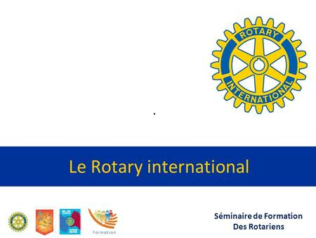 Séminaire de Formation Des Rotariens Le Rotary international.