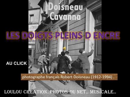 photographe français Robert Doisneau (1912-1994). Loulou creation..photos du net.. Musicale.. AU CLICK.