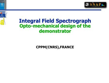 Integral Field Spectrograph Opto-mechanical design of the demonstrator CPPM(CNRS),FRANCE.