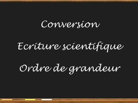 Conversion Ecriture scientifique Ordre de grandeur