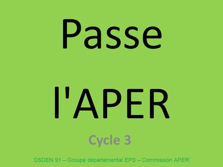 Passe l'APER Cycle 3 DSDEN 91 – Groupe départemental EPS – Commission APER.