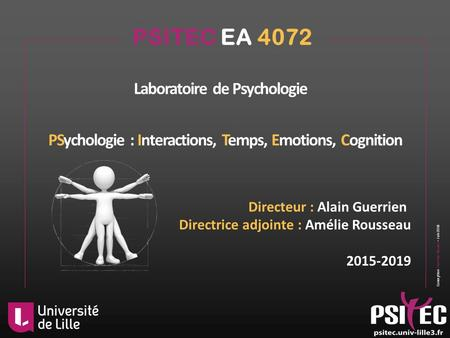 Conception Christine Humez – Juin 2016 PSychologie : Interactions, Temps, Emotions, Cognition Directeur : Alain Guerrien Directrice adjointe : Amélie Rousseau.