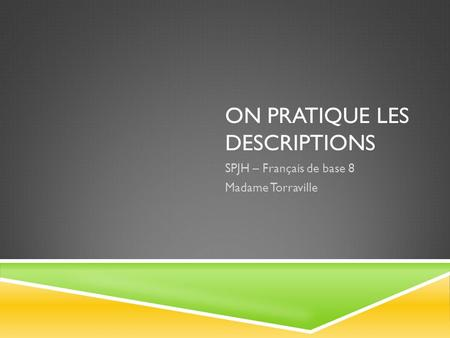 ON PRATIQUE LES DESCRIPTIONS SPJH – Français de base 8 Madame Torraville.
