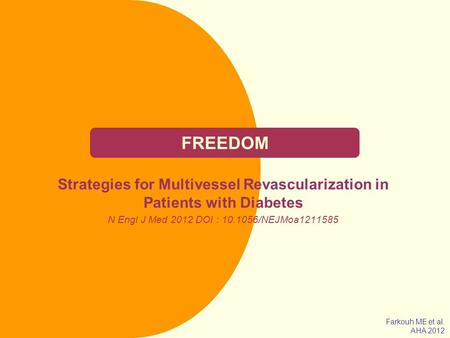 FREEDOM Strategies for Multivessel Revascularization in Patients with Diabetes N Engl J Med 2012 DOI : 10.1056/NEJMoa1211585 Farkouh ME et al. AHA 2012.